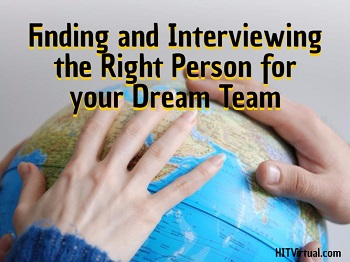 Finding and Interviewing the Right Person (or People) for your Dream Team